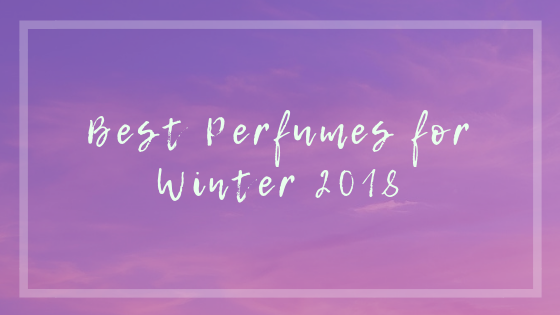 Best Perfumes for Winter 2019